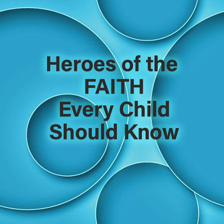 Heroes of the faith every child should know